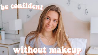 how to be confident without makeup!! (tips + advice)