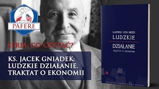 """O. Jacek Gniadek o """"Ludzkim działaniu"""" Ludwiga von Misesa"""