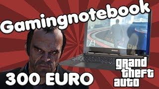 300 Euro GTA 5 GAMING Notebook | 300 Euro Notebook für GTA 5, Overwatch und CS GO