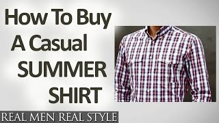 How To Buy A Casual Summer Shirt - Buying Hot Weather Button-Down Shirts For Men
