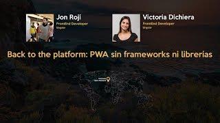 Back to the platform: PWA sin frameworks ni librerías | JSDay Canarias 2019
