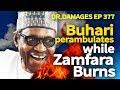 Dr. Damages Show - Ep 377: Buhari perambulates while Zamfara Burns