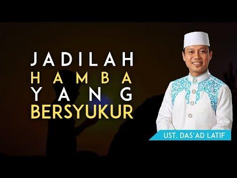 JADILAH HAMBA YANG BERSYUKUR - USTAD DAS'AD LATIF