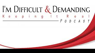 #44 Are You Ever Satisfied and Divorce Remorse (Part 2) by I'm Difficult & Demanding Podcast