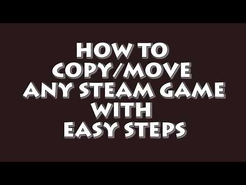 How To Copy/move Any Steam Game Without Re Downloading
