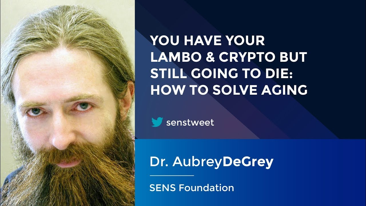 But Sens Dr Aubrey De Grey You Have Your Lambo Crypto But Still Going To Die How To Solve Aging