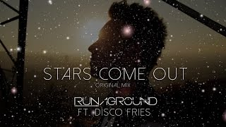 Stars Come Out - RUNAGROUND ft. Disco Fries - Original Mix