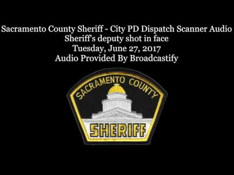 Sacramento County Sheriff - City PD Dispatch Scanner Audio Sheriff's deputy shot in face