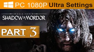 Middle Earth Shadow of Mordor Walkthrough Part 3 [1080p HD PC ULTRA Settings] - No Commentary