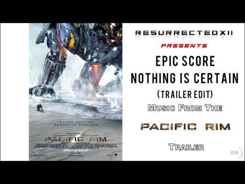 "Pacific Rim -  Trailer Music (Epic Score - ""Nothing Is Certain"" [TRAILER EDIT])"