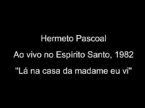 Hermeto Pascoal e Grupo - ao vivo no Espirito Santo 1982  Lá na casa da madame eu vi