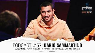 Podcast #57: Dario Sammartino / WSOP Main Event Runner Up / Total Live Earnings $14,573,846