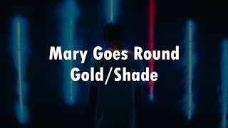 Video Gold/Shade - Mary Goes Round (Lyrics Video) download MP3, 3GP, MP4, WEBM, AVI, FLV Agustus 2018