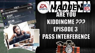 MADDEN 18 ARE YOU KIDDING ME??? EP 3 - PASS INTERFERENCE
