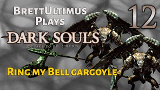 Dark Souls Prepare to Die Edition [BLIND] : Ring My Bell Gargoyle - PART 12 - BrettUltimus