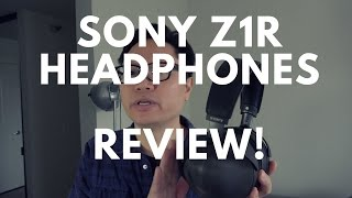 Sony Z1R Signature Series Headphones Review – Sweet & Refined