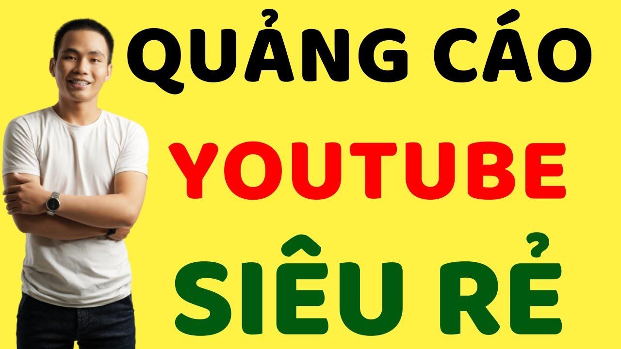 Hướng Dẫn Chạy Quảng Cáo Youtube Siêu Rẻ Chỉ 13 Đồng   Lý Thành Nguyên