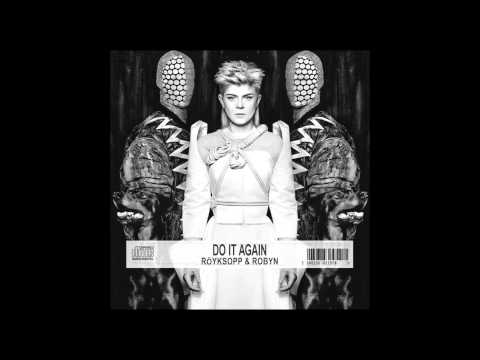 Robyn & Röyksopp - Do It Again