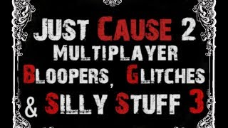 Just Cause 2 Multiplayer Bloopers, Glitches & Silly Stuff 3