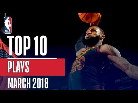 Top 10 Plays of March 2018! (LeBron, D-Wade, Bledsoe and More!)