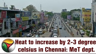 heat to increase by 2 3 degree celsius in chennai met dept