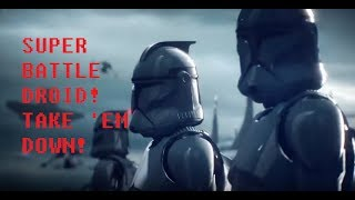 """Battlefront 2 Trailer but every clone quote is """"SUPER BATTLE DROID! TAKE 'EM DOWN!"""""""