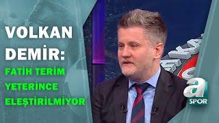 """Volkan Demir:""""Fatih Terim'in Yeterince Eleştirilmediğini Düşünüyorum"""" / A Spor / Son Sayfa"""