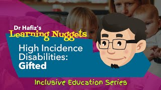 High Incidence Disabilities : Gifted | Dr Hafiz Explains Learning Nuggets
