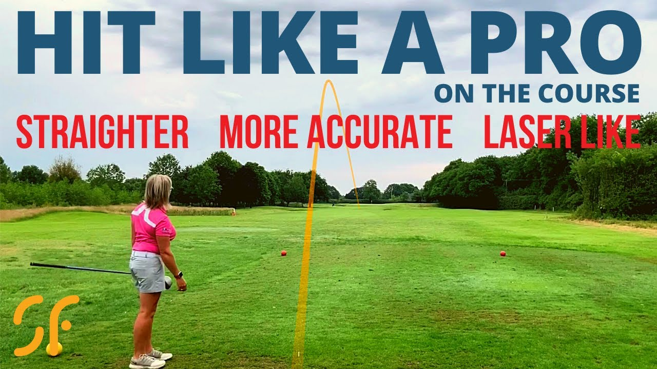 HIT GOLF SHOTS LIKE A PRO WHEN OUT ON THE GOLF COURSE