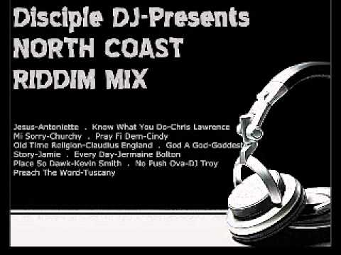 NORTH COAST RIDDIM 2013 @DISCIPLEDJ MIX GOSPEL REGGAE DANCEHALL MIX