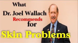 Skin Problems- Learn what Dr. Joel Wallach Recommends for Skin Conditions