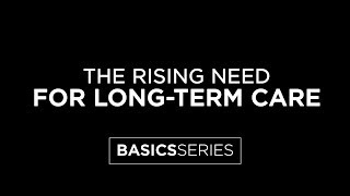 The Rising Need For Long Term Care