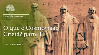 O que é cosmovisão cristã ? Parte II  23/09/2021