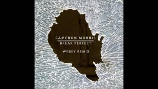 Cameron Morris - Break Perfect (WEBev Remix)