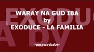 Download WARAY NA GUD IBA - EXODUCE LA FAMILIA MP3 song and Music Video