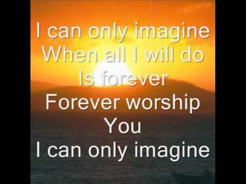 MercyMe - I Can Only Imagine (Lyrics) - YouTube
