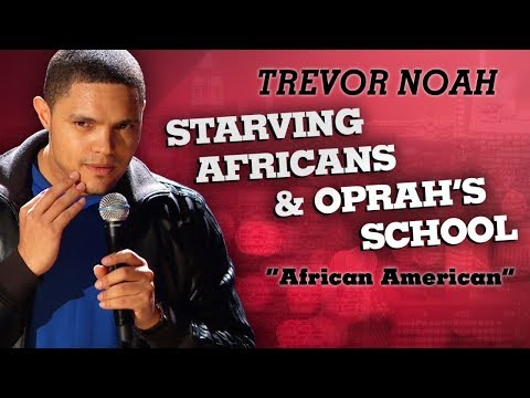 'Starving Africans & Oprah's School' - Trevor Noah - (African American)