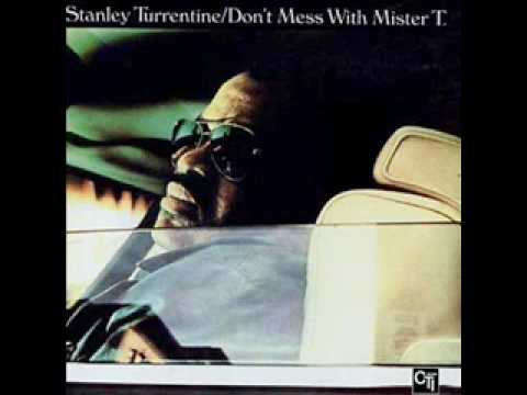 Stanley Turrentine - Don't Mess With Mister T.