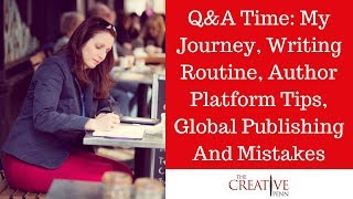 Q&A Time: My Journey, Writing Routine, Author Platform Tips, Global Publishing And Mistakes