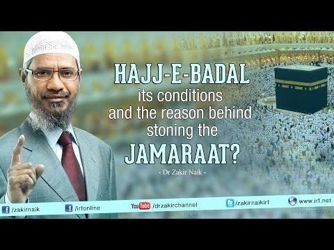 Hajj-e-Badal Its Conditions And The Reason Behind Stoning The Jamaraat? By Dr Zakir Naik