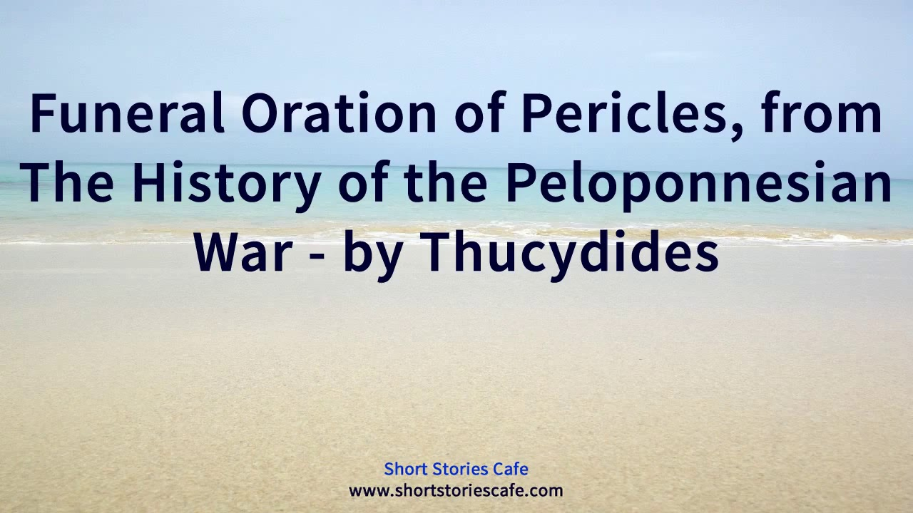an analysis of pericles funeral oration from the history of the peloponnesian war Background of pericles funeral oration pericles' funeral oration stands as the near the end of pericles' life and following the first year of the peloponnesian war the speech was relevant essay suggestions for the analysis of pericles' funeral oration analysis of marc.