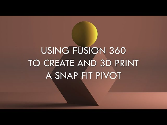 Using Fusion260 to Create and Print a Snap Fit Pivot