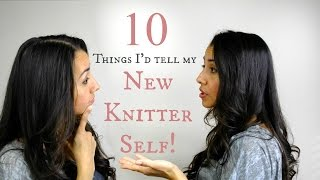 10 things I would tell my New Knitter Self!  (Cool Knitting Tips Too!)
