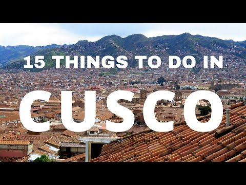 15 Things to do in Cusco Travel Guide