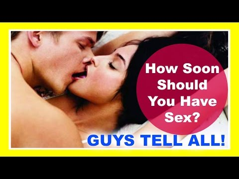 How Soon Should You Have SEX? | GUYS TELL ALL