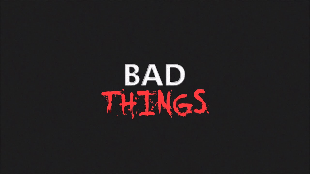 Image result for BAD THINGS