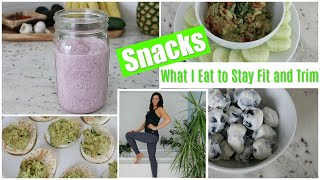 8 Snack Ideas | What I Eat to Stay Fit and Trim