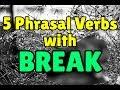 5 Phrasal Verbs with BREAK