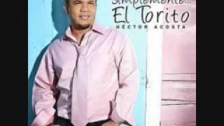 """TU PRIMERA VEZ , HECTOR """" EL TORITO"""" ACOSTA"""