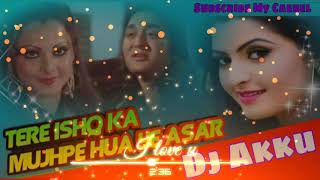 Tere Ishq Ka Mujh Par Hua Ye Asar | 90's old is gold Hindi Remix Song | Dj Akku Halor